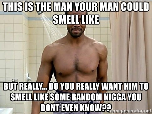 this is the man your man could smell like but really    do