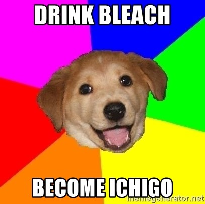 Advice Dog - Drink bleach become ichigo