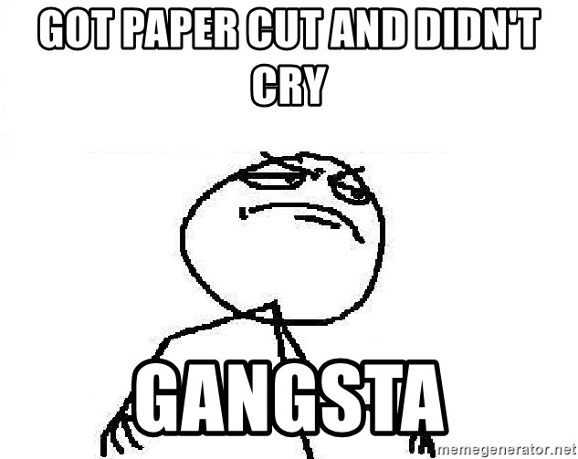 Fuck Yeah - Got paper cut and didn't cry gangsta