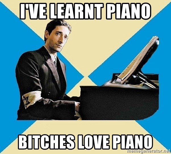 X The Musical Student X - I've learnt piano bitches love piano