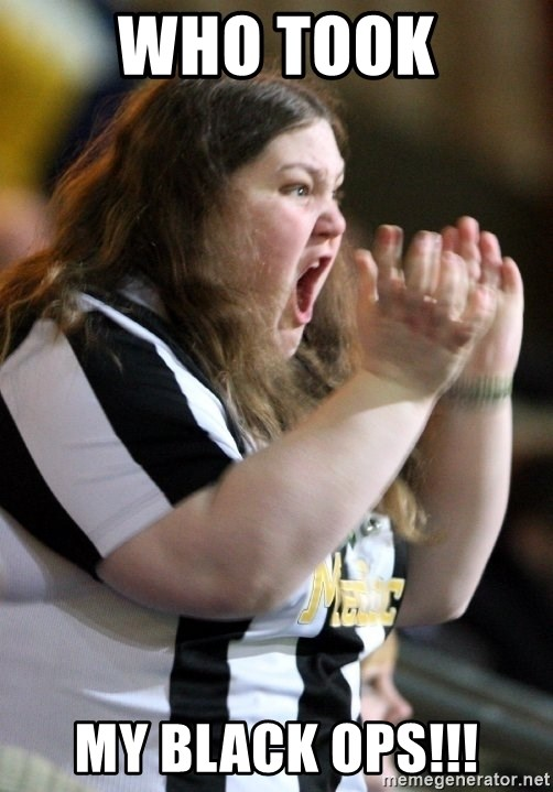 Screaming Fatty - WHo TOok my black ops!!!