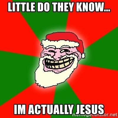 Santa Claus Troll Face - little do they know... im actually jesus
