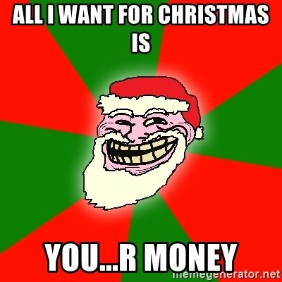 Santa Claus Troll Face - all i want for christmas is you...r money
