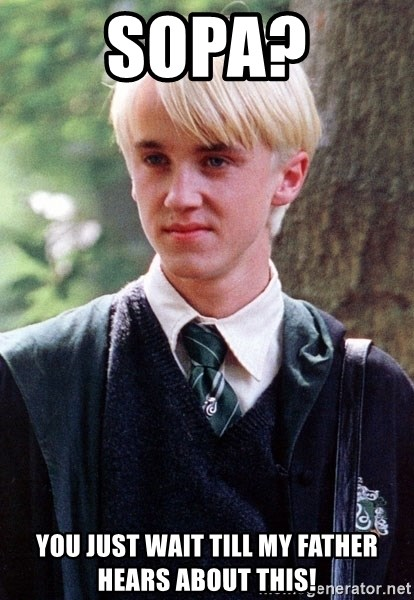 Draco Malfoy - SOPA? YOU JUST WAIT TILL MY FATHER HEARS ABOUT THIS!