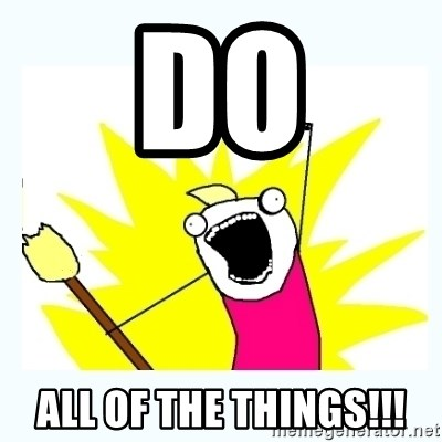 All the things - DO ALL OF THE THINGS!!!