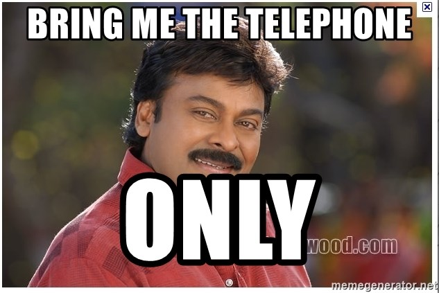 Typical Indian guy - bring me the telephone only