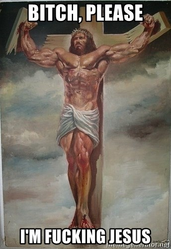 Muscles Jesus - bitch, please I'm fucking jesus