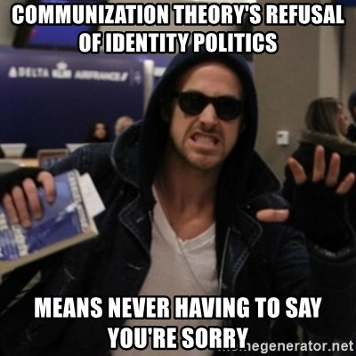 Manarchist Ryan Gosling - communization theory's refusal of identity politics means never having to say you're sorry