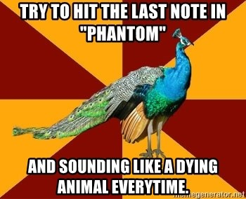 """Thespian Peacock - Try to hit the last note in """"Phantom"""" and sounding like a dying animal everytime."""