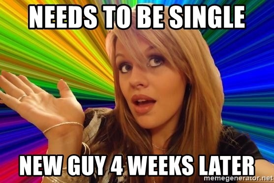 Dumb Blonde - Needs to be single New guy 4 wEeks later