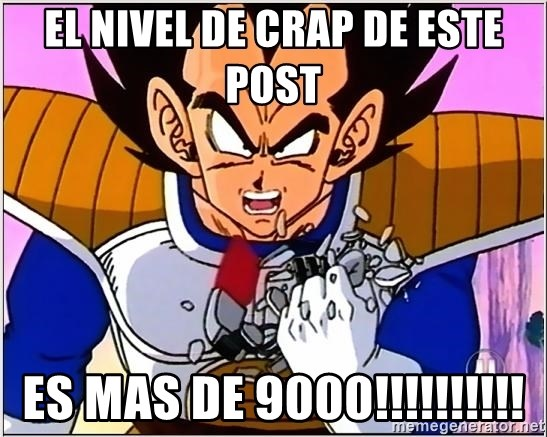 Over 9000 - EL NIVEL DE CRAP DE ESTE POST ES MAS DE 9000!!!!!!!!!!