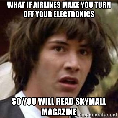Conspiracy Keanu - What if airlines make you turn off your electronics so you will read skymall magazine