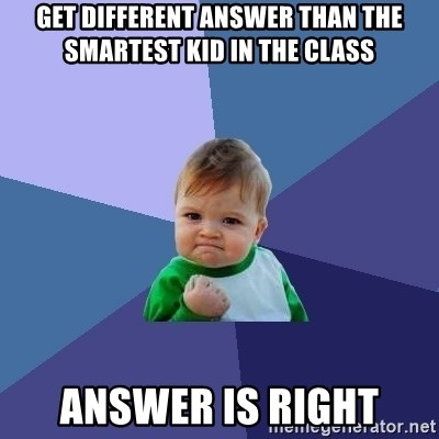 Success Kid - Get different answer than the smartest kid in the class answer is right