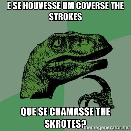 Raptor - E se houvesse um coverse the strokes que se chamasse the skrotes?