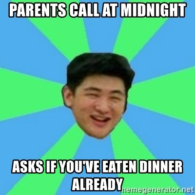 parents call at midnight asks if you've eaten Dinner already - Funny