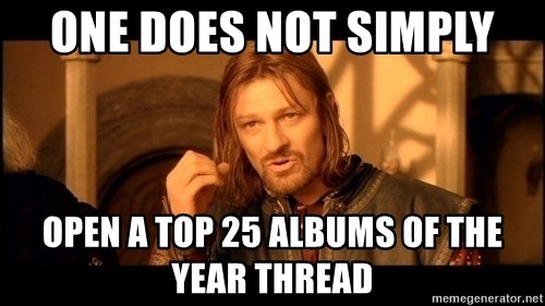 Lord Of The Rings Boromir One Does Not Simply Mordor - ONE DOES NOT SIMPLY OPEN A TOP 25 ALBUMS OF THE YEAR THREAD