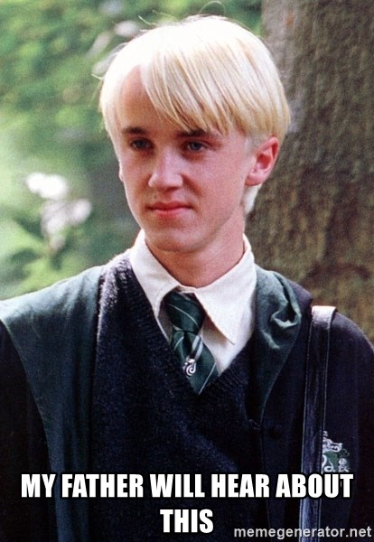 Draco Malfoy - my father will hear about this