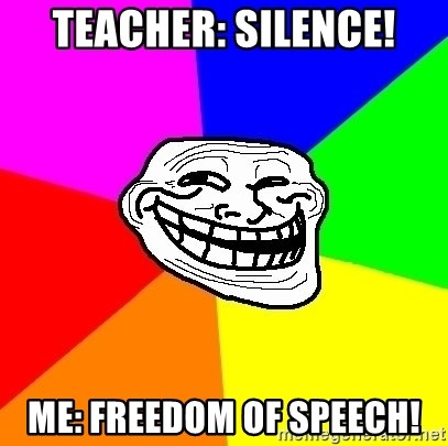 Trollface - teacher: SILENCE! ME: FREEdom of SPEECH!