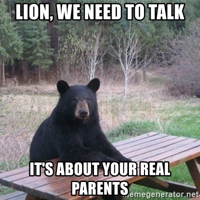 Patient Bear - Lion, we need to talk It's about your real parents