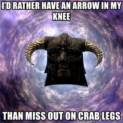 Skyrim - I'd rather have an arrow in my knee Than miss out on crab legs
