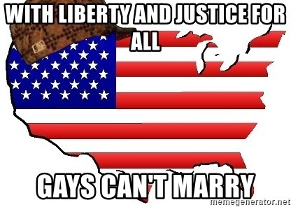 Scumbag America - With liberty and justice for all gays can't marry