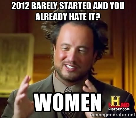 Ancient Aliens - 2012 barely started and you already hate it? WOMEN