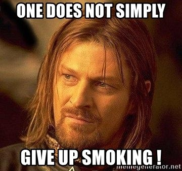 Boromir - ONE DOES NOT SIMPLY GIVE UP SMOKING !