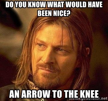 Boromir - do you know what would have been nice? an arrow to the knee