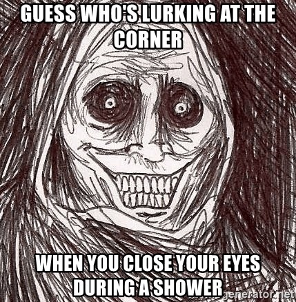 Horrifying Ghost - guess who's lurking at the corner when you close your eyes during a shower