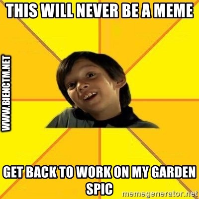 Quien dijo que es malo es bkn - this will never be a meme get back to work on my garden spic