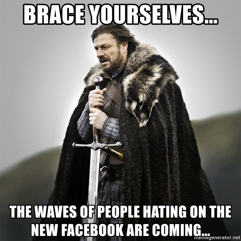 Game of Thrones - BRACE YOURSELVES... THE WAVES OF PEOPLE HATING ON THE NEW FACEBOOK ARE COMING...