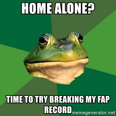 Foul Bachelor Frog - home alone? time to try breaking my fap record