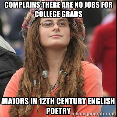 College Liberal - Complains There are no Jobs for college Grads majors in 12th century EngLish Poetry