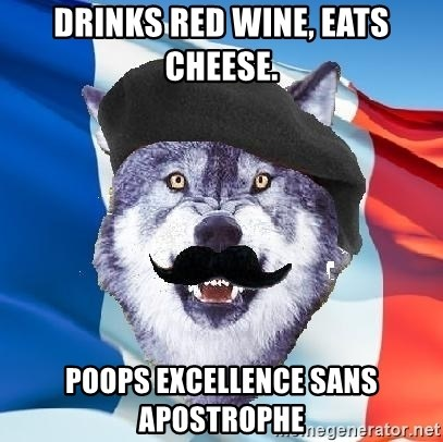 Monsieur Le Courage Wolf - drinks red wine, eats cheese. poops excellence sans apostrophe
