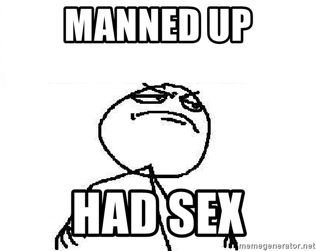 Fuck Yeah - manned up had sex