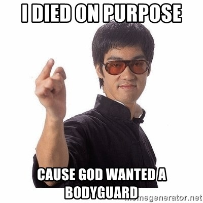 Bruce Lee - i died on purpose  cause god wanted a bodyguard