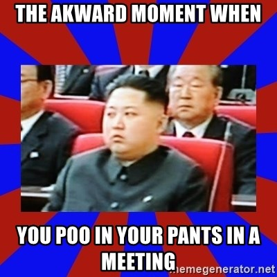 kim jong un - the akward moment when you poo in your pants in a meeting