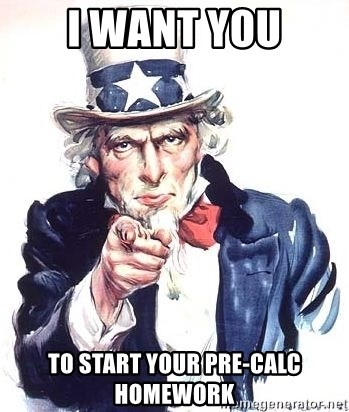 Uncle Sam - I WANT YOU TO START YOUR pRE-CALC HOMEWORK