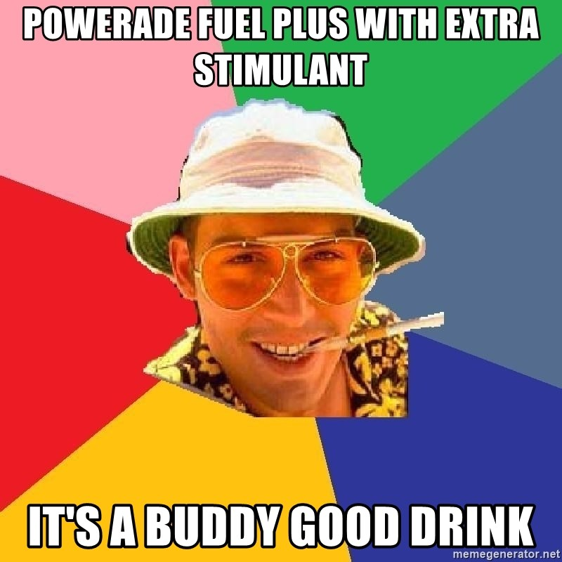 Do Drugs Depp - powerade fuel plus with extra stimulant it's a buddy good drink
