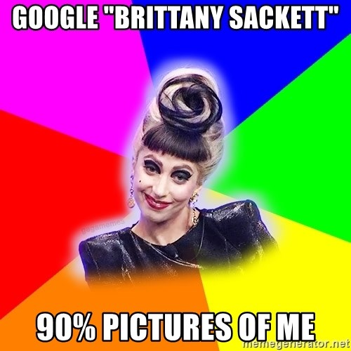 """Lady Gaga Troll - Google """"Brittany Sackett"""" 90% pictures of me"""