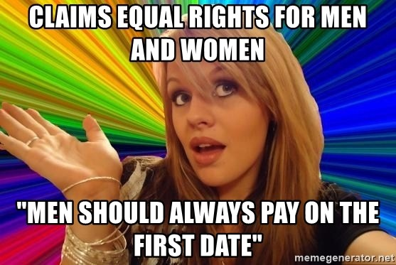 """Dumb Blonde - Claims equal rights for men and women """"Men should always pay on the first date"""""""