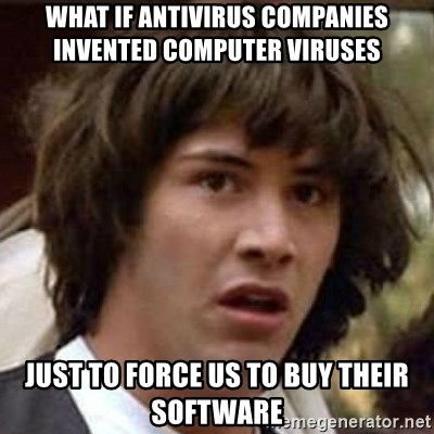 Conspiracy Keanu - WHAT IF antivirus companies invented computer viruses just to force us to buy their software