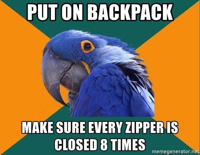 Paranoid Parrot - Put on backpack make sure every zipper is closed 8 times