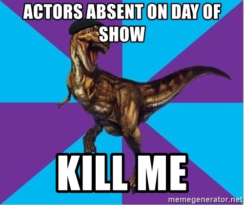 Dinosaur Director - ActorS absent on day of show KILL ME