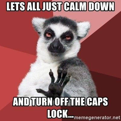 Chill Out Lemur - Lets all just calm down and turn off the caps lock...