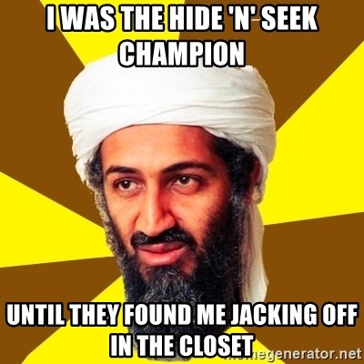 Osama - i was the hide 'n' seek champion until they found me jacking off in the closet