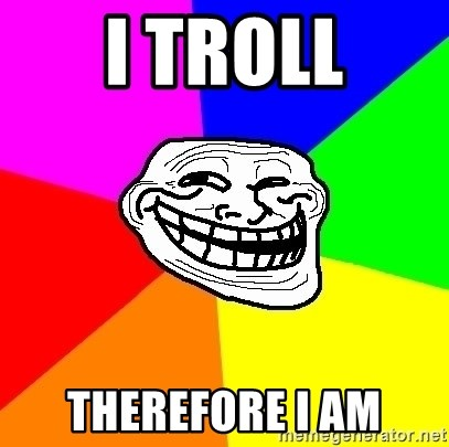 Trollface - I troll Therefore I am