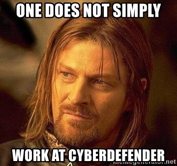 Boromir - one does not simply work at cyberdefender