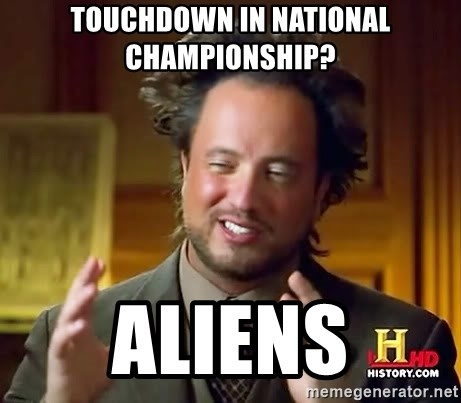 Ancient Aliens - touchdown in national championship? Aliens