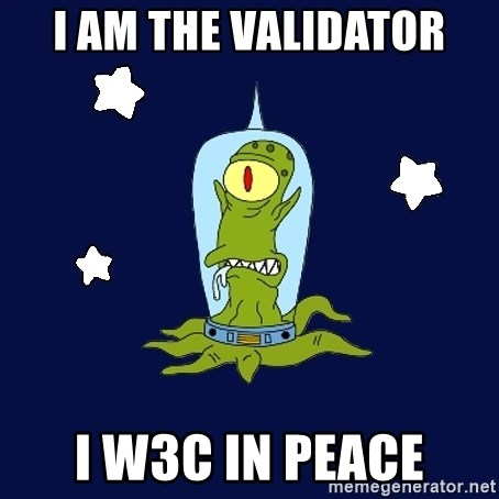 Stupid alien - I AM THE VALIDATOR I w3C in peace